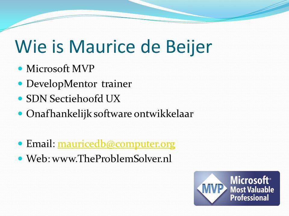 Wie is Maurice de Beijer Microsoft MVP DevelopMentor trainer SDN Sectiehoofd UX Onafhankelijk software ontwikkelaar Email: mauricedb@computer.orgmauri