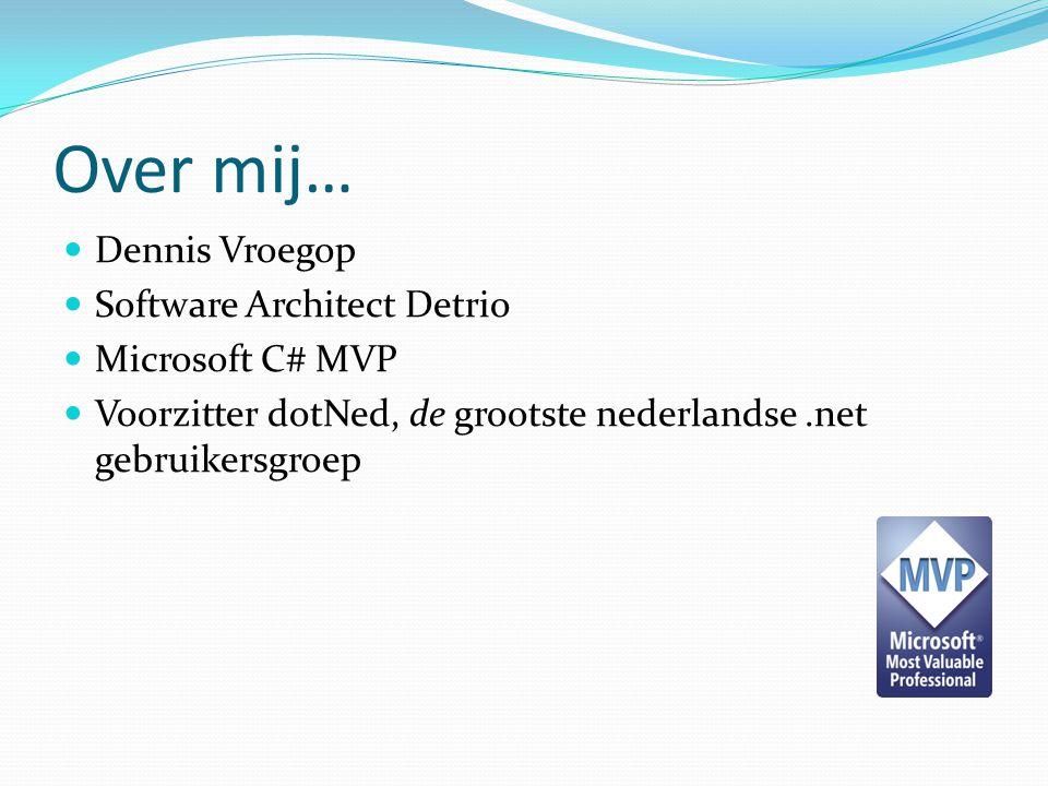 Over mij… Dennis Vroegop Software Architect Detrio Microsoft C# MVP Voorzitter dotNed, de grootste nederlandse.net gebruikersgroep