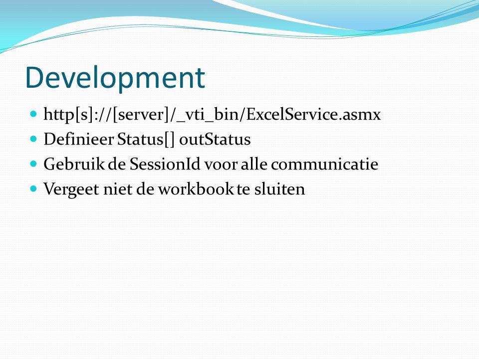 Development http[s]://[server]/_vti_bin/ExcelService.asmx Definieer Status[] outStatus Gebruik de SessionId voor alle communicatie Vergeet niet de wor