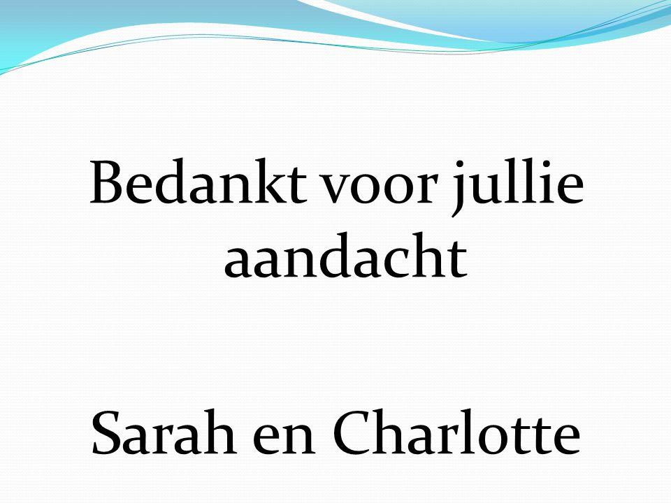 Bedankt voor jullie aandacht Sarah en Charlotte