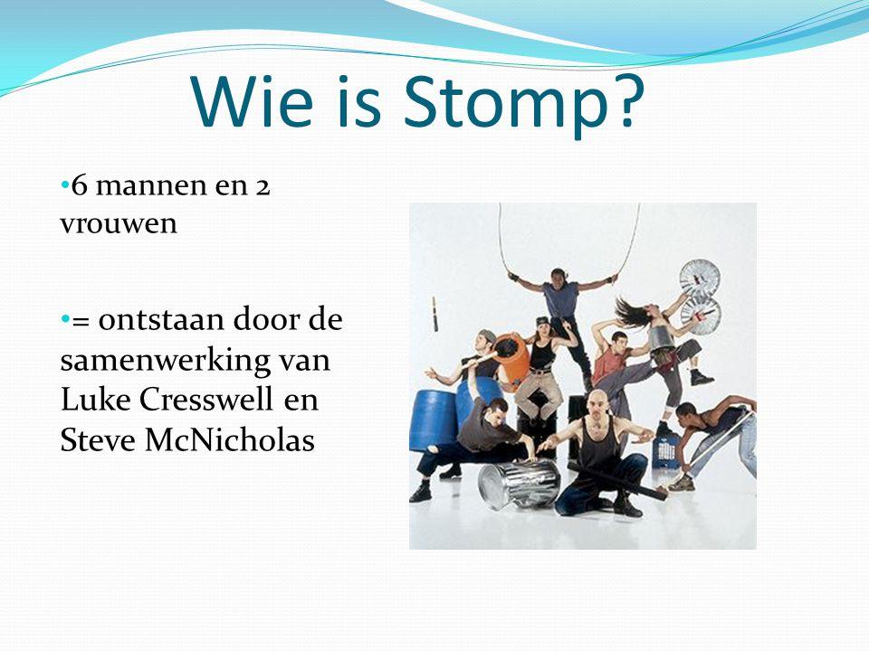 Wie is Stomp? 6 mannen en 2 vrouwen = ontstaan door de samenwerking van Luke Cresswell en Steve McNicholas