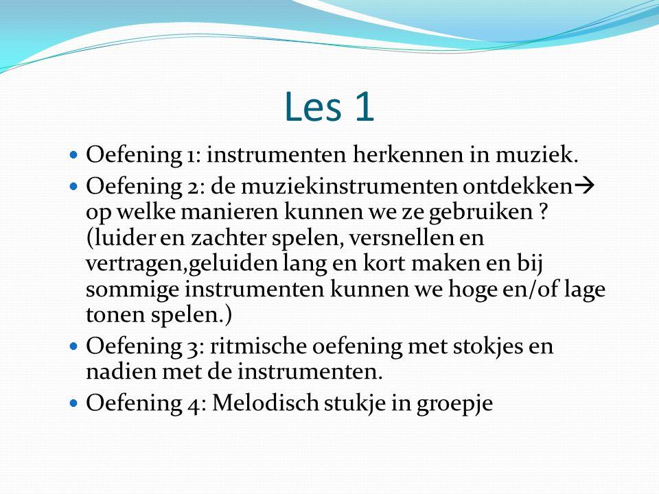 Les 1 Oefening 1: instrumenten herkennen in muziek. Oefening 2: de muziekinstrumenten ontdekken  op welke manieren kunnen we ze gebruiken ? (luider e