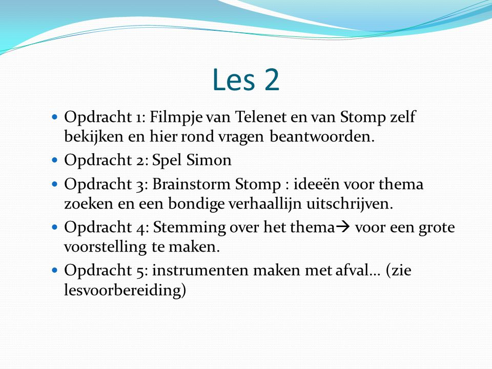Les 2 Opdracht 1: Filmpje van Telenet en van Stomp zelf bekijken en hier rond vragen beantwoorden. Opdracht 2: Spel Simon Opdracht 3: Brainstorm Stomp