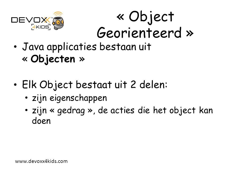 www.devoxx4kids.com Klassen en Objecten Om een object te beschrijven,definieren we een klasse.