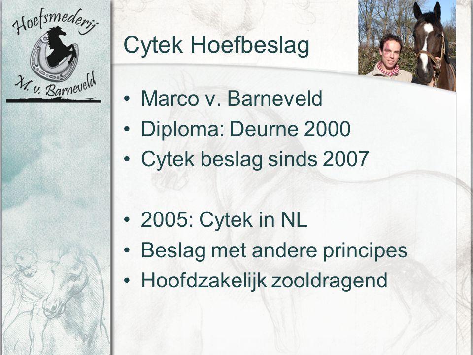 Cytek Hoefbeslag Marco v. Barneveld Diploma: Deurne 2000 Cytek beslag sinds 2007 2005: Cytek in NL Beslag met andere principes Hoofdzakelijk zooldrage