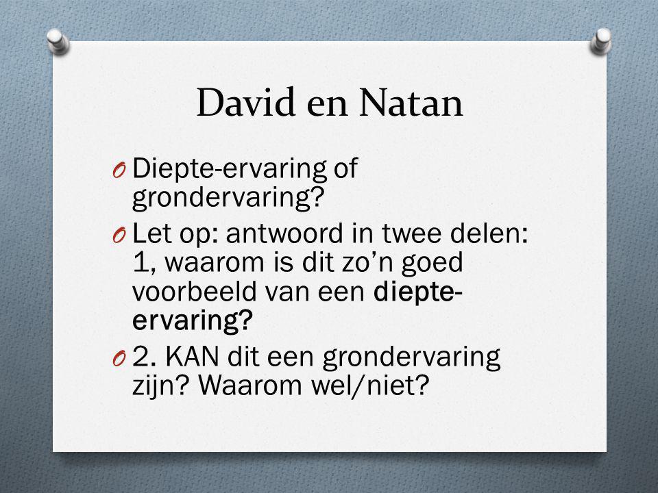 David en Natan O Diepte-ervaring of grondervaring? O Let op: antwoord in twee delen: 1, waarom is dit zo'n goed voorbeeld van een diepte- ervaring? O
