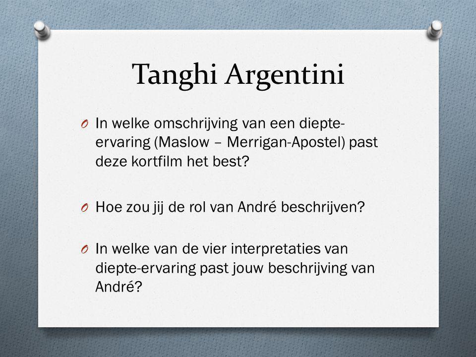 Tanghi Argentini O In welke omschrijving van een diepte- ervaring (Maslow – Merrigan-Apostel) past deze kortfilm het best? O Hoe zou jij de rol van An
