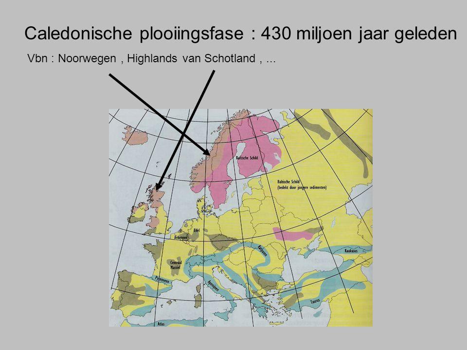 Caledonische plooiingsfase : 430 miljoen jaar geleden Vbn : Noorwegen, Highlands van Schotland,...