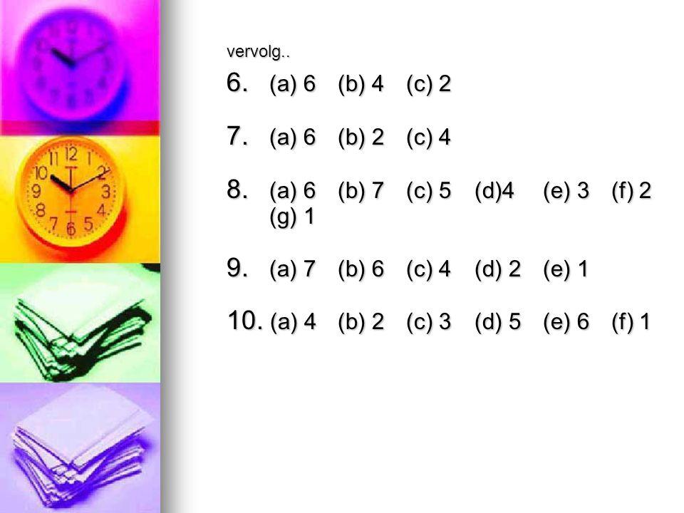 vervolg.. 6. (a) 6 (b) 4 (c) 2 7. (a) 6 (b) 2 (c) 4 8.