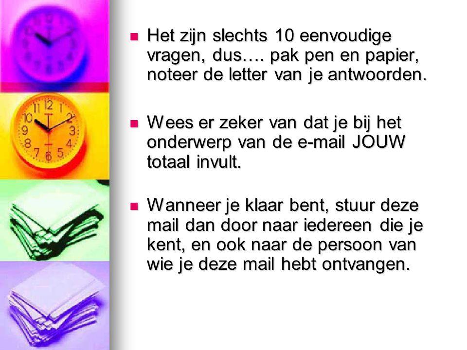 Het zijn slechts 10 eenvoudige vragen, dus…. pak pen en papier, noteer de letter van je antwoorden.
