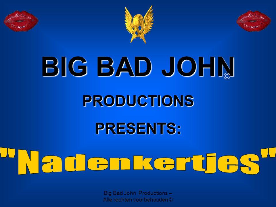 Big Bad John Productions – Alle rechten voorbehouden © BIG BAD JOHN PRODUCTIONS PRESENTS: ©