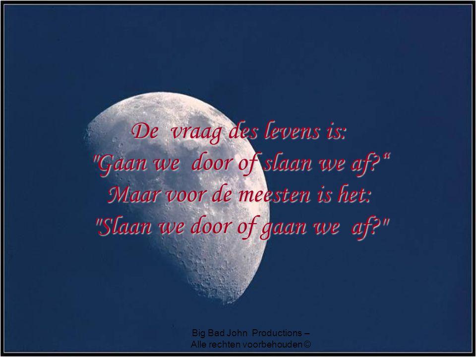De vraag des levens is: Gaan we door of slaan we af? Maar voor de meesten is het: Slaan we door of gaan we af?