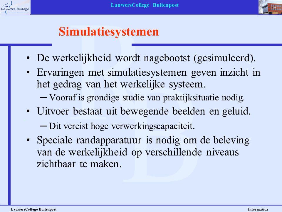 LauwersCollege Buitenpost LauwersCollege Buitenpost Informatica De werkelijkheid wordt nagebootst (gesimuleerd). Ervaringen met simulatiesystemen geve