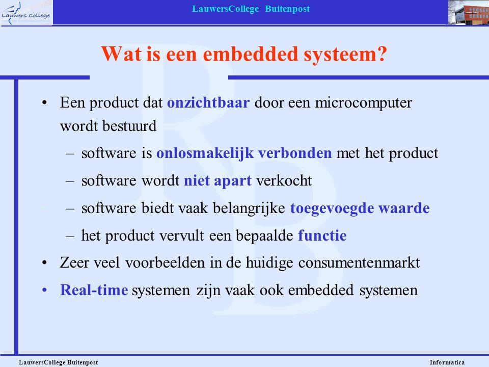 LauwersCollege Buitenpost LauwersCollege Buitenpost Informatica Wat is een embedded systeem? Een product dat onzichtbaar door een microcomputer wordt