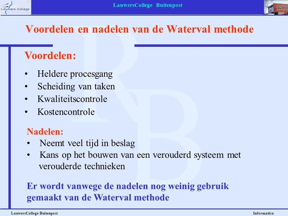 LauwersCollege Buitenpost LauwersCollege Buitenpost Informatica Voordelen en nadelen van de Waterval methode Voordelen: Heldere procesgang Scheiding v
