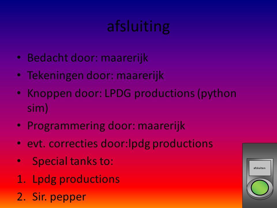 afsluiting Bedacht door: maarerijk Tekeningen door: maarerijk Knoppen door: LPDG productions (python sim) Programmering door: maarerijk evt.