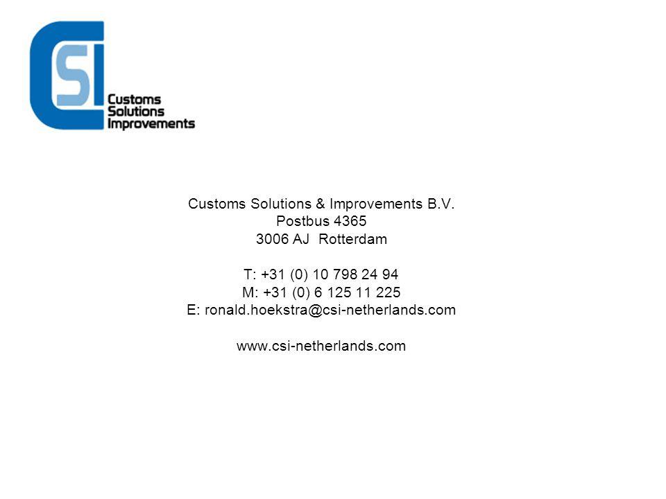 Customs Solutions & Improvements B.V. Postbus 4365 3006 AJ Rotterdam T: +31 (0) 10 798 24 94 M: +31 (0) 6 125 11 225 E: ronald.hoekstra@csi-netherland