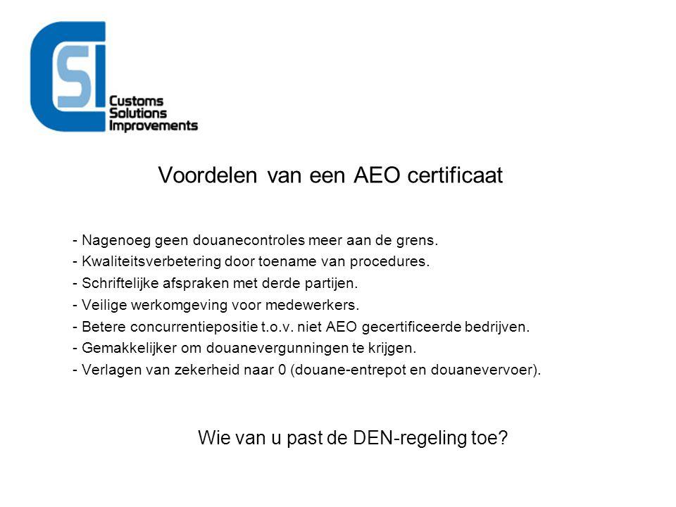 Voordelen van een AEO certificaat - Nagenoeg geen douanecontroles meer aan de grens. - Kwaliteitsverbetering door toename van procedures. - Schrifteli