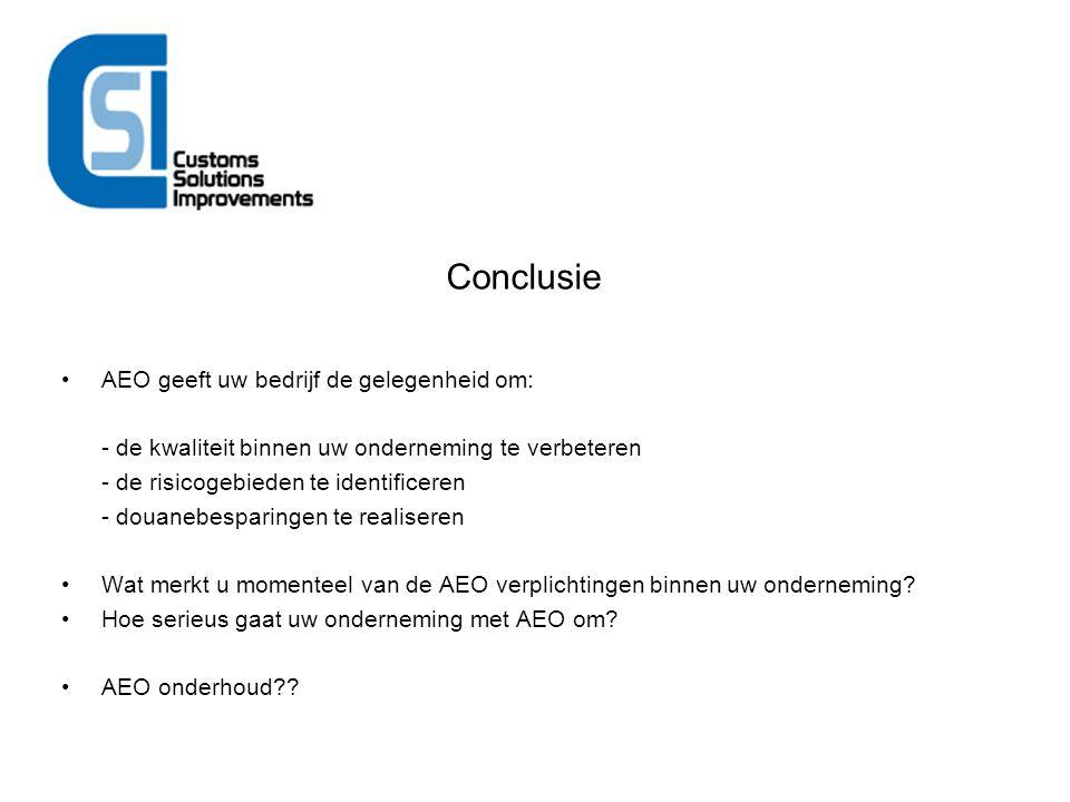 Conclusie AEO geeft uw bedrijf de gelegenheid om: - de kwaliteit binnen uw onderneming te verbeteren - de risicogebieden te identificeren - douanebesp
