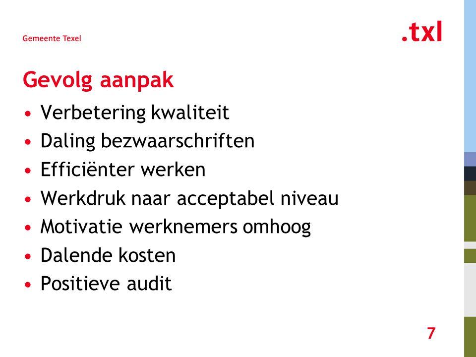 7 Gevolg aanpak Verbetering kwaliteit Daling bezwaarschriften Efficiënter werken Werkdruk naar acceptabel niveau Motivatie werknemers omhoog Dalende kosten Positieve audit