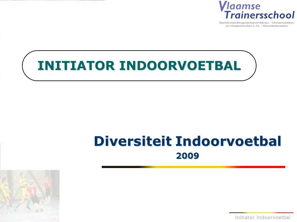 Initiator Indoorvoetbal INITIATOR INDOORVOETBAL Diversiteit Indoorvoetbal 2009