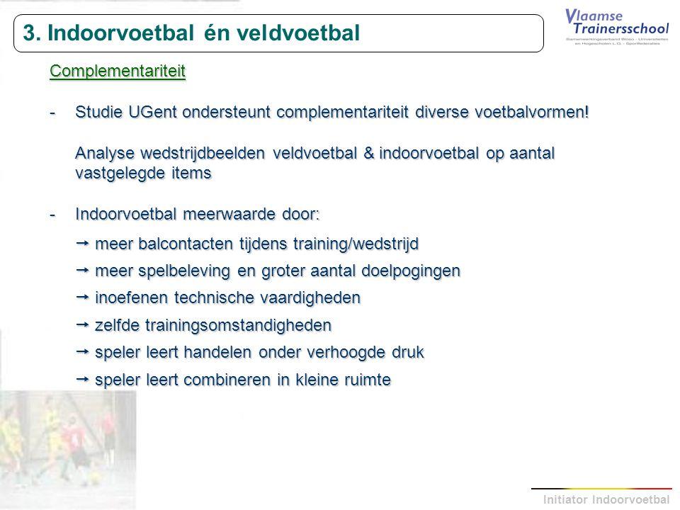 Initiator Indoorvoetbal 3. Indoorvoetbal én veldvoetbal Complementariteit -Studie UGent ondersteunt complementariteit diverse voetbalvormen! Analyse w