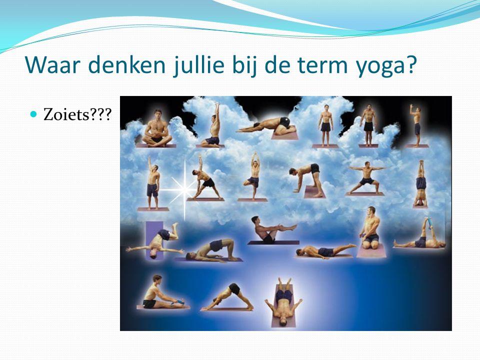 Waar denken jullie bij de term yoga? Zoiets???