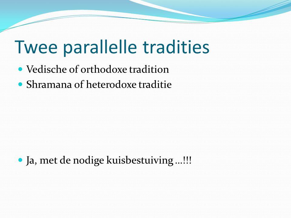 Twee parallelle tradities Vedische of orthodoxe tradition Shramana of heterodoxe traditie Ja, met de nodige kuisbestuiving …!!!