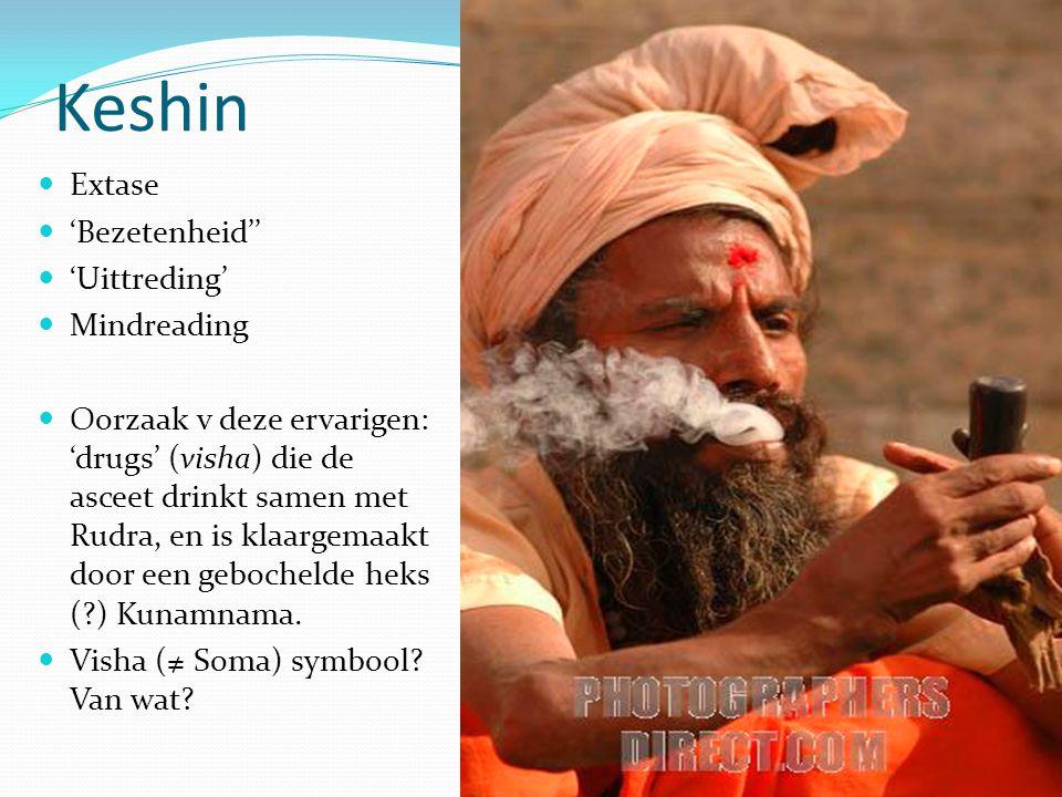 Keshin Extase 'Bezetenheid'' 'Uittreding' Mindreading Oorzaak v deze ervarigen: 'drugs' (visha) die de asceet drinkt samen met Rudra, en is klaargemaa