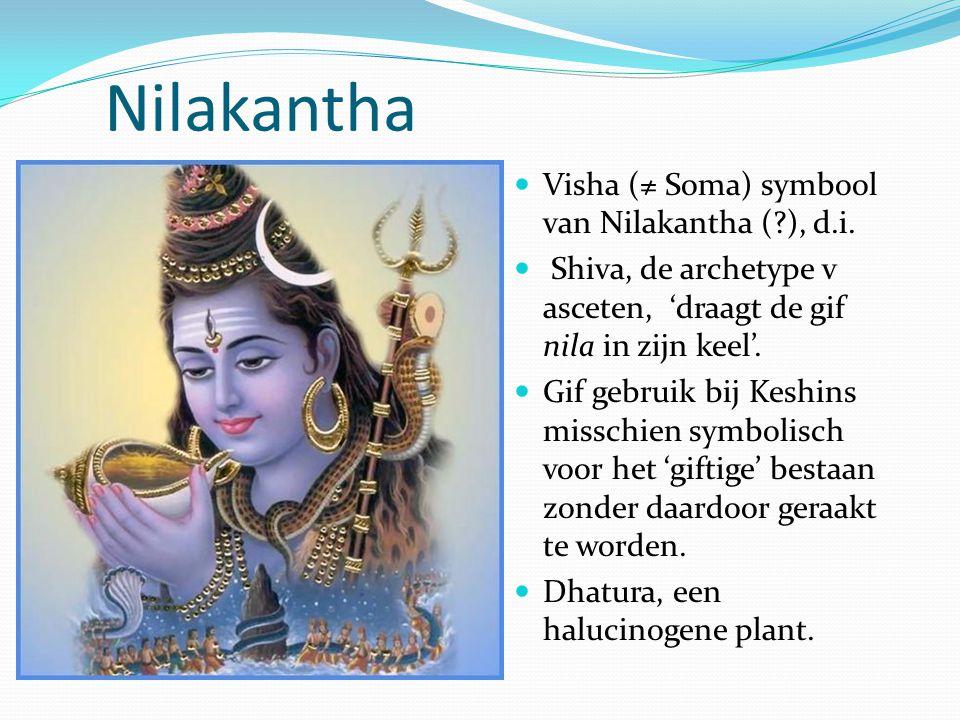 Nilakantha Visha (≠ Soma) symbool van Nilakantha (?), d.i. Shiva, de archetype v asceten, 'draagt de gif nila in zijn keel'. Gif gebruik bij Keshins m