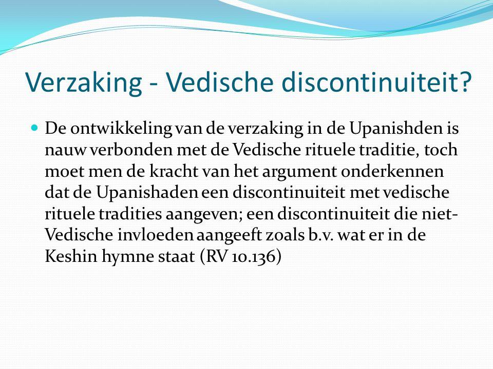 Verzaking - Vedische discontinuiteit? De ontwikkeling van de verzaking in de Upanishden is nauw verbonden met de Vedische rituele traditie, toch moet