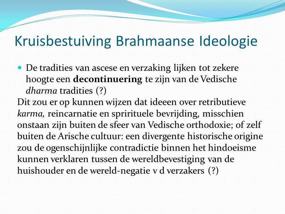 Kruisbestuiving Brahmaanse Ideologie De tradities van ascese en verzaking lijken tot zekere hoogte een decontinuering te zijn van de Vedische dharma t
