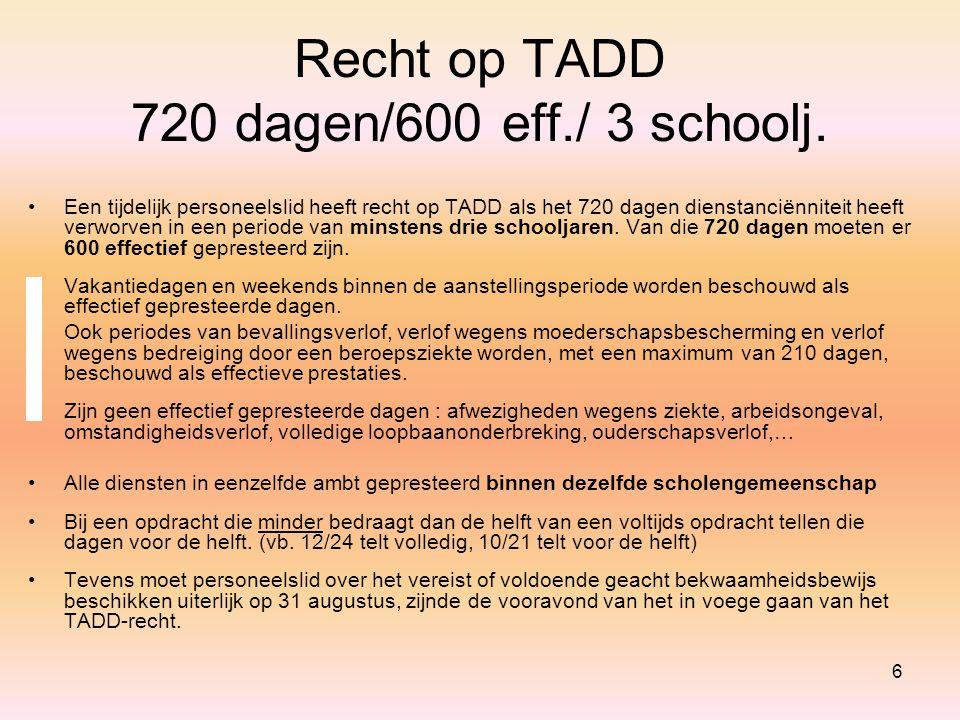 27 uitzondering 1: geen TADD nodig bij vaste benoeming na Tijdelijk Andere Opdracht geen TADD op 31/12 nodig voor het van volume TAO wel 360 dagen dienstanciënniteit in ambt (of vak) van benoeming op de vooravond van de vaste benoeming Voorbeeld: leraar voltijds vast benoemd in AV Frans - oefent als TAO 2u AV Latijn (= VO) uit  vraagt benoeming in 2u AV Latijn  op 31/12 geen TADD nodig, wel 360 dagen dienstanc.