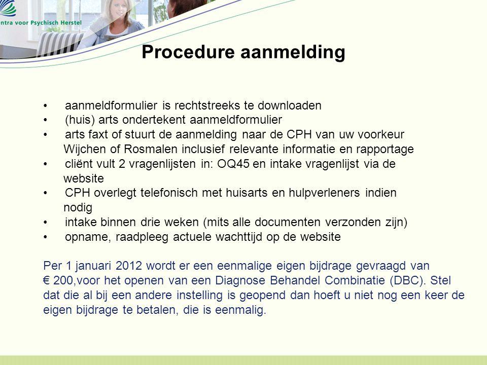 Procedure aanmelding aanmeldformulier is rechtstreeks te downloaden (huis) arts ondertekent aanmeldformulier arts faxt of stuurt de aanmelding naar de
