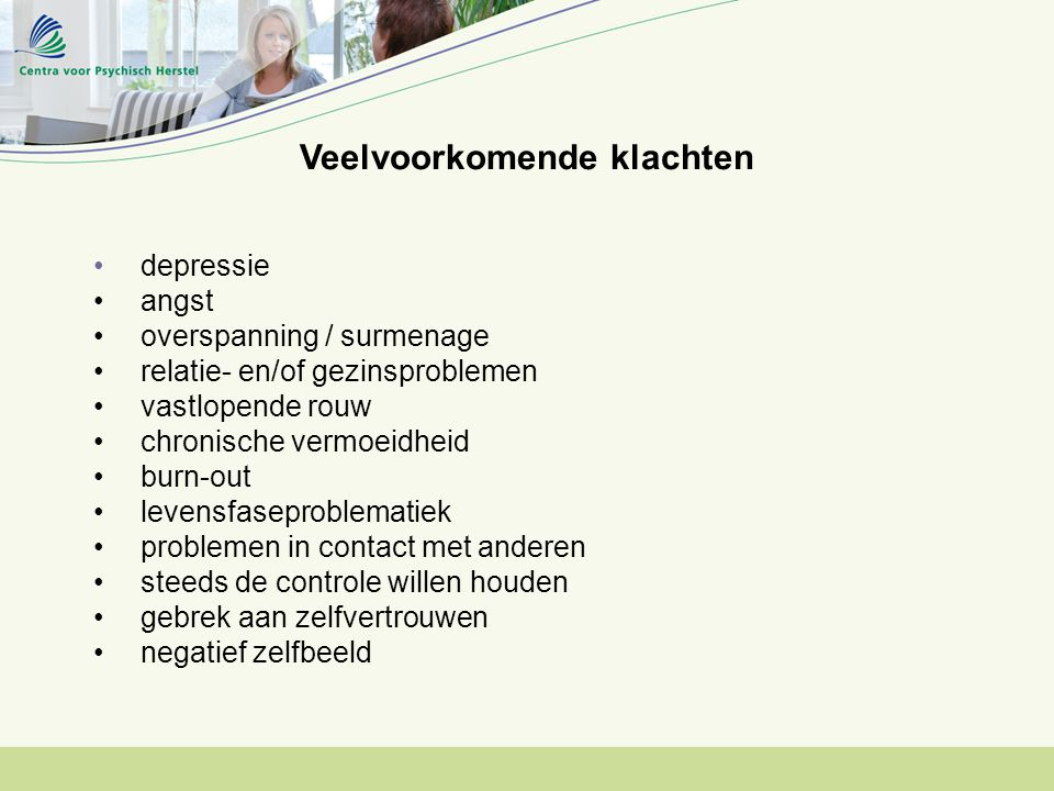 depressie angst overspanning / surmenage relatie- en/of gezinsproblemen vastlopende rouw chronische vermoeidheid burn-out levensfaseproblematiek probl