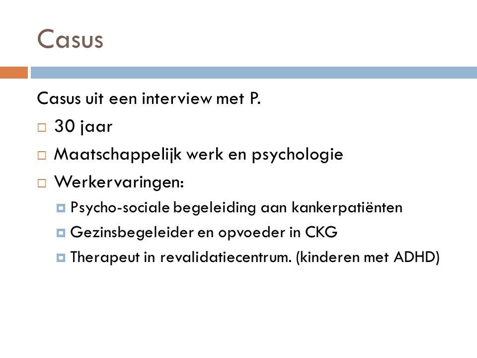 Casus Casus uit een interview met P.  30 jaar  Maatschappelijk werk en psychologie  Werkervaringen:  Psycho-sociale begeleiding aan kankerpatiënte