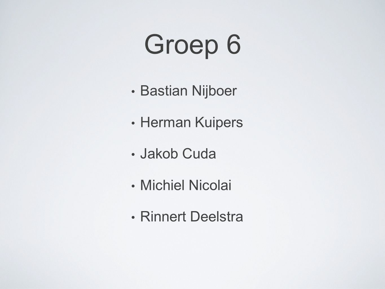 Groep 6 Bastian Nijboer Herman Kuipers Jakob Cuda Michiel Nicolai Rinnert Deelstra