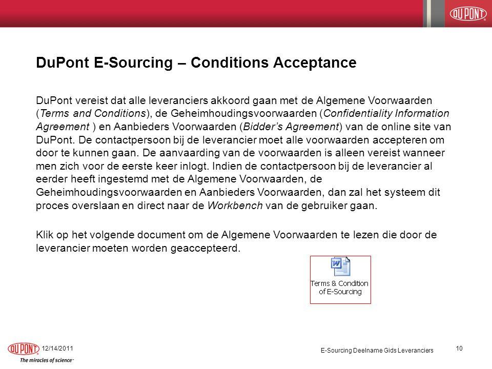 DuPont E-Sourcing – Conditions Acceptance 12/14/2011 E-Sourcing Deelname Gids Leveranciers 10 DuPont vereist dat alle leveranciers akkoord gaan met de Algemene Voorwaarden (Terms and Conditions), de Geheimhoudingsvoorwaarden (Confidentiality Information Agreement ) en Aanbieders Voorwaarden (Bidder's Agreement) van de online site van DuPont.