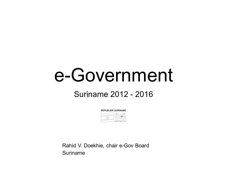 e-Government Suriname 2012 - 2016 Rahid V. Doekhie, chair e-Gov Board Suriname