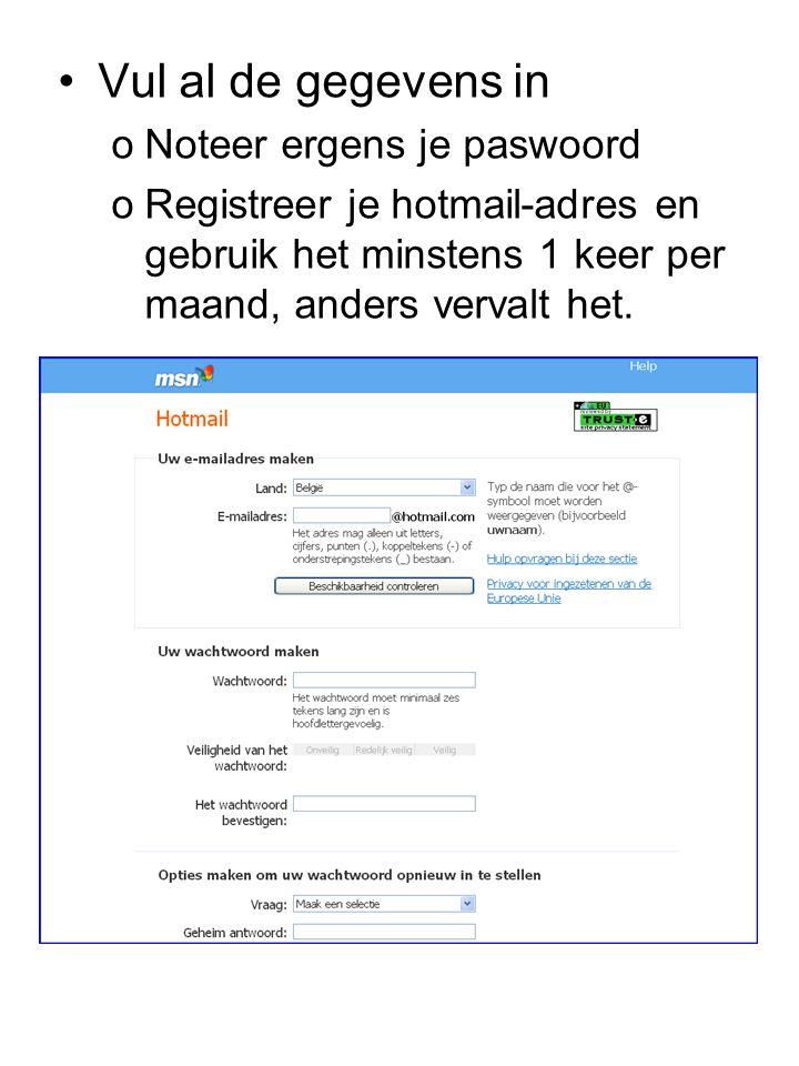 Vul al de gegevens in oNoteer ergens je paswoord oRegistreer je hotmail-adres en gebruik het minstens 1 keer per maand, anders vervalt het.