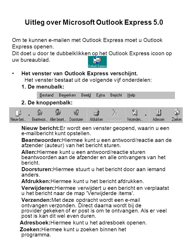 Uitleg over Microsoft Outlook Express 5.0 Om te kunnen e-mailen met Outlook Express moet u Outlook Express openen.