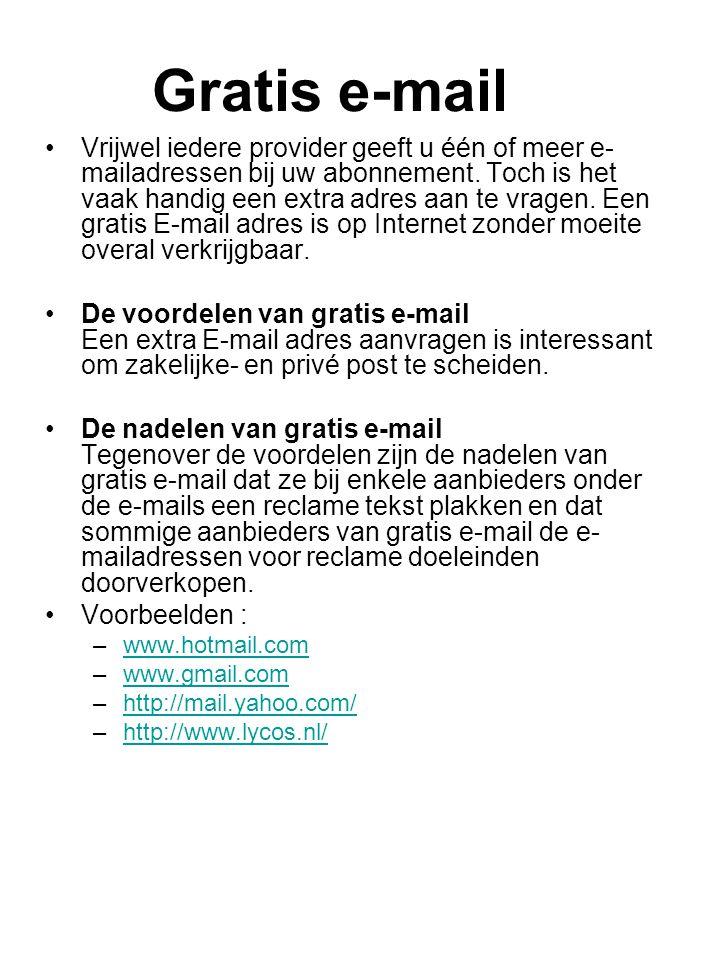 Gratis e-mail Vrijwel iedere provider geeft u één of meer e- mailadressen bij uw abonnement.