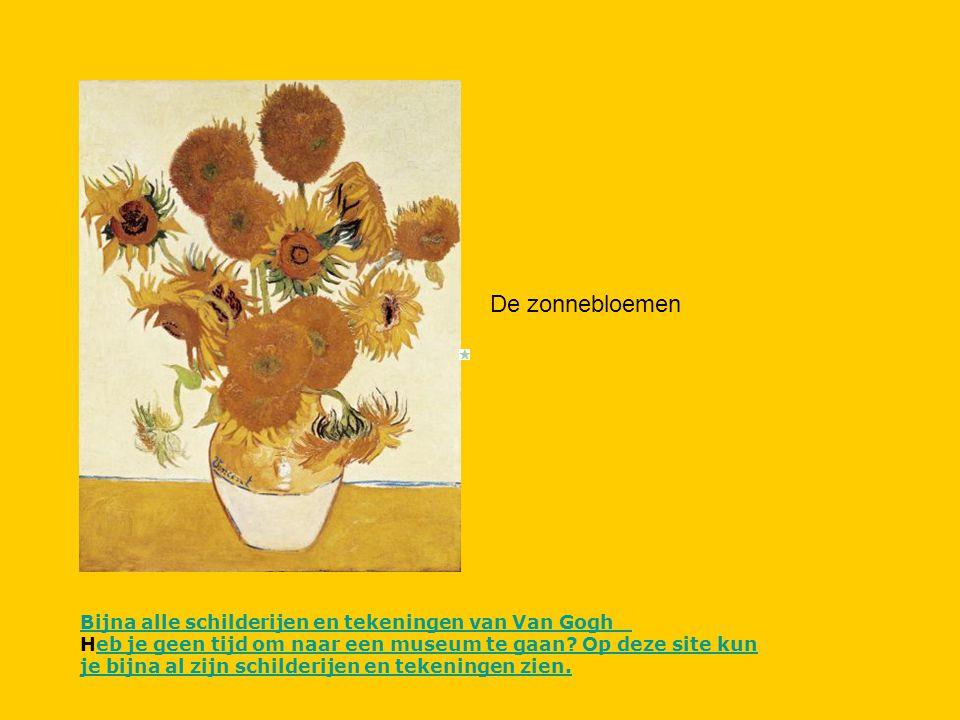 De zonnebloemen Bijna alle schilderijen en tekeningen van Van Gogh Bijna alle schilderijen en tekeningen van Van Gogh Heb je geen tijd om naar een museum te gaan.