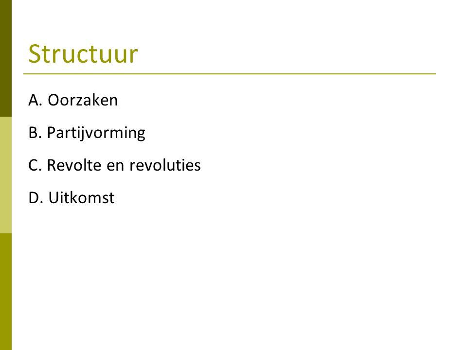 Structuur A. Oorzaken B. Partijvorming C. Revolte en revoluties D. Uitkomst