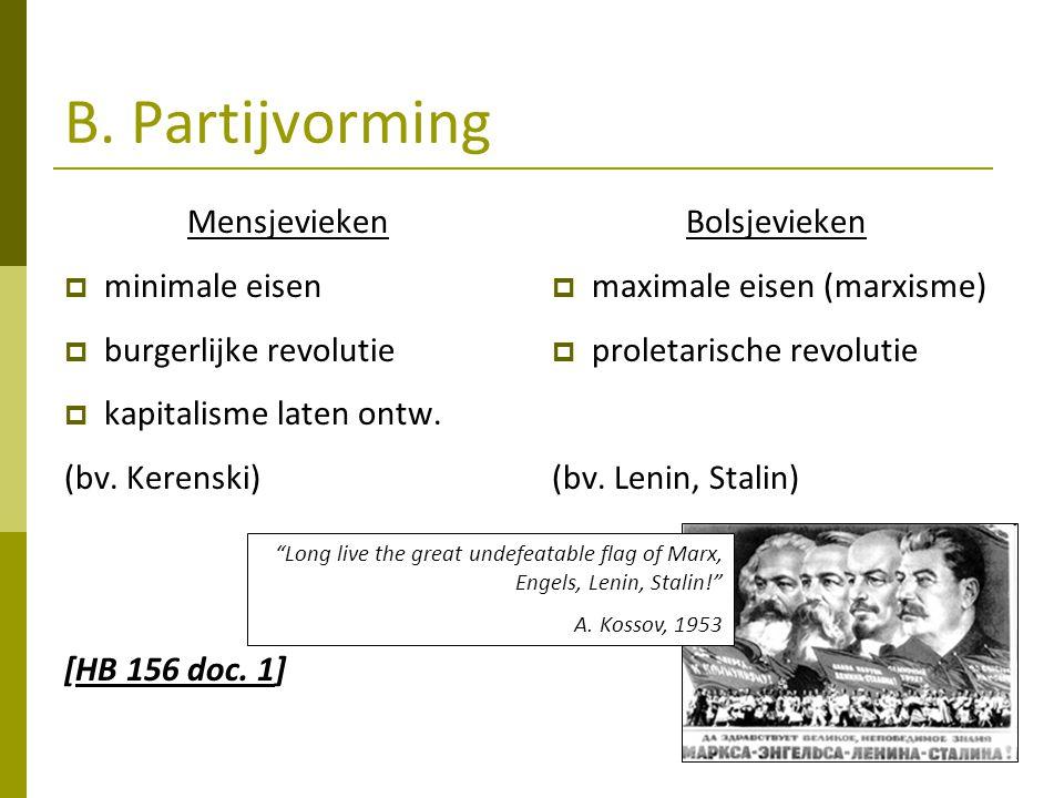 B. Partijvorming Mensjevieken  minimale eisen  burgerlijke revolutie  kapitalisme laten ontw. (bv. Kerenski) [HB 156 doc. 1] Bolsjevieken  maximal
