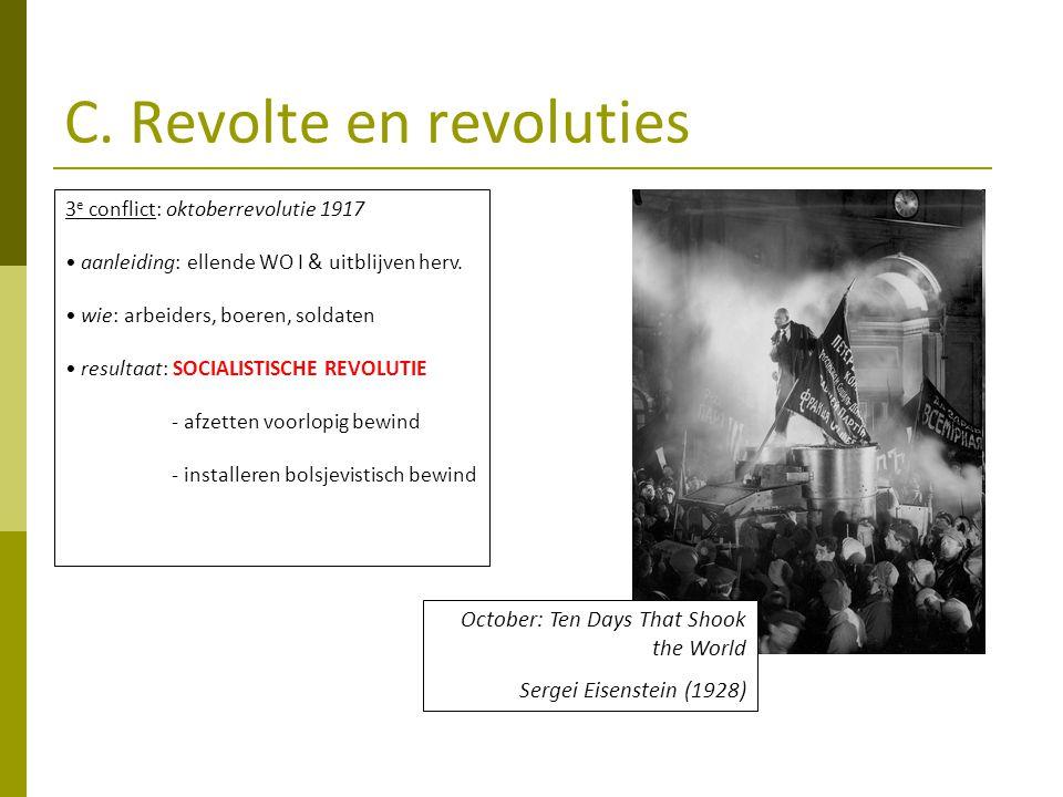 C. Revolte en revoluties 3 e conflict: oktoberrevolutie 1917 aanleiding: ellende WO I & uitblijven herv. wie: arbeiders, boeren, soldaten resultaat: S