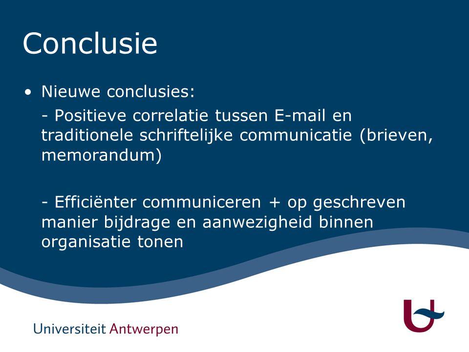Conclusie Nieuwe conclusies: - Positieve correlatie tussen E-mail en traditionele schriftelijke communicatie (brieven, memorandum) - Efficiënter communiceren + op geschreven manier bijdrage en aanwezigheid binnen organisatie tonen