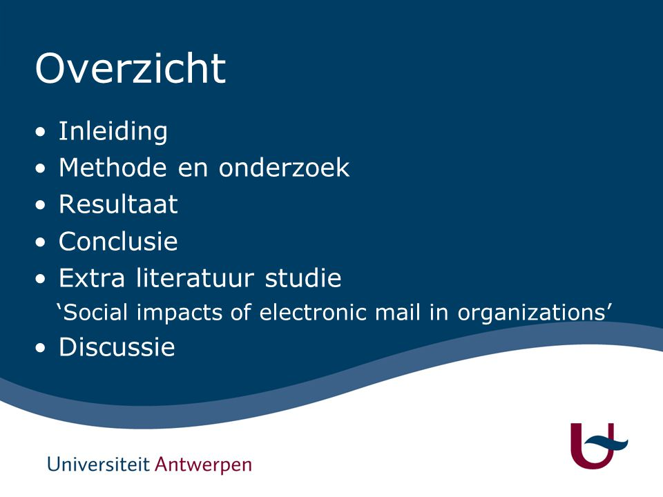 Overzicht Inleiding Methode en onderzoek Resultaat Conclusie Extra literatuur studie 'Social impacts of electronic mail in organizations' Discussie