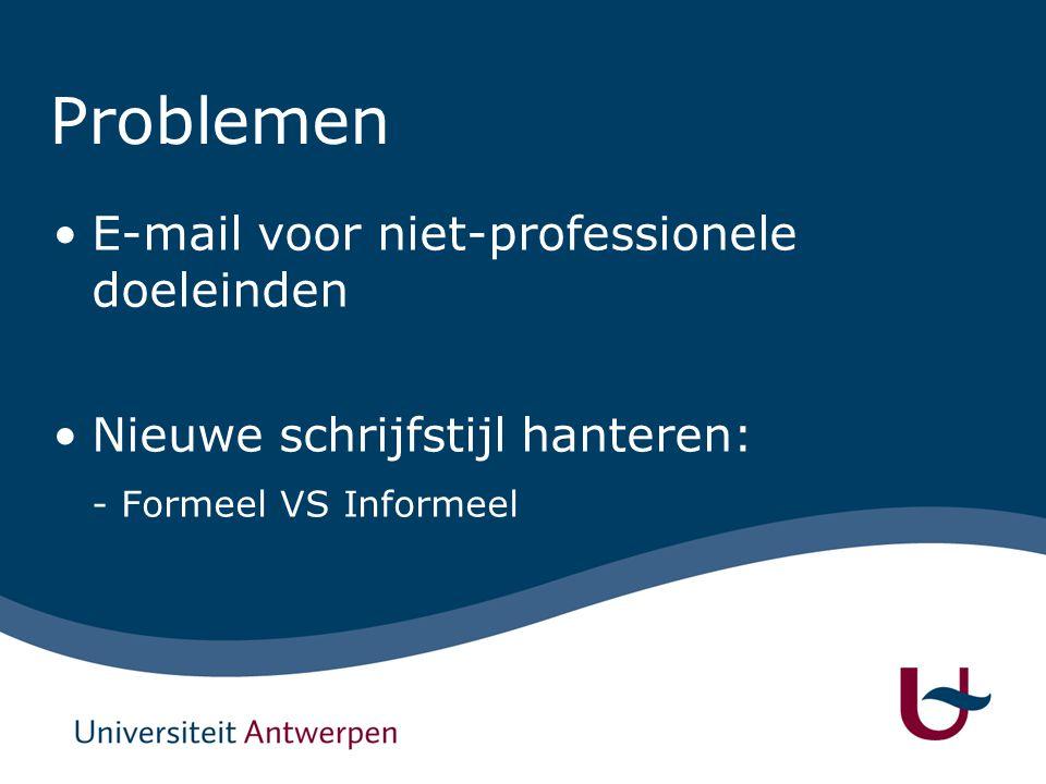 Problemen E-mail voor niet-professionele doeleinden Nieuwe schrijfstijl hanteren: - Formeel VS Informeel