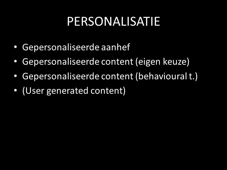 PERSONALISATIE Gepersonaliseerde aanhef Gepersonaliseerde content (eigen keuze) Gepersonaliseerde content (behavioural t.) (User generated content)